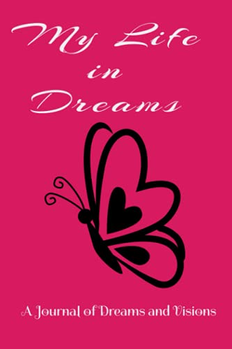 My Life in Dreams: A Journal of Dreams and Visions