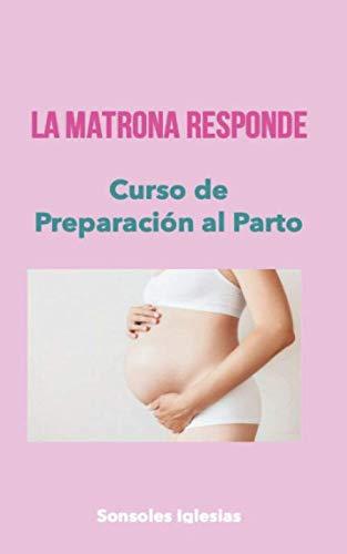 LA MATRONA RESPONDE. CURSO DE PREPARACIÓN AL PARTO