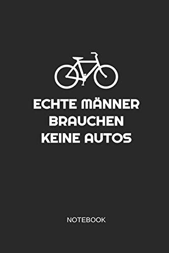 Echte Männer Brauchen Keine Autos Notebook: Liniertes Notizbuch - Radfahrer Männer Mountainbike Ho