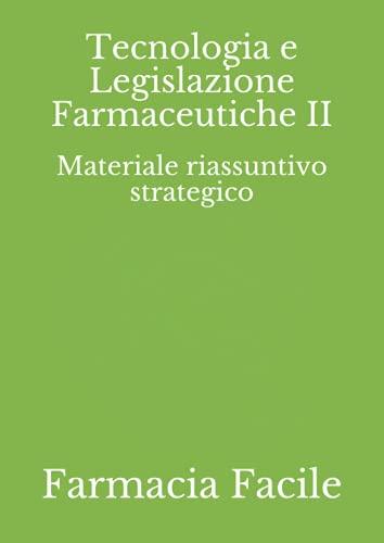 Tecnologia e Legislazione Farmaceutiche II: Materiale riassuntivo strategico