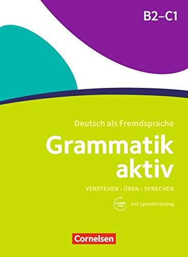 Grammatik aktiv: B2-C1 - Üben, Hören, Sprechen: Übungsgrammatik mit Audio-CD (Grammatik aktiv - Deutsch als Fremdsprache)
