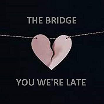YOU WE're Late
