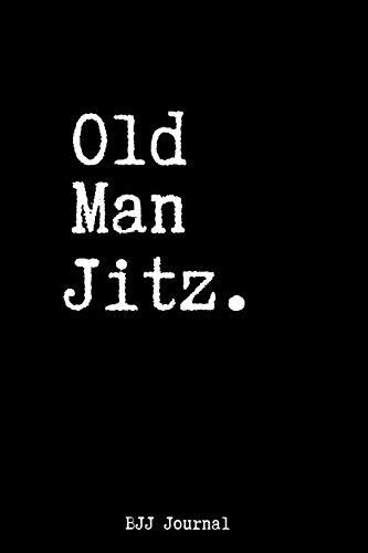 Old Man Jitz. BJJ Journal: Brazilian Jiu...