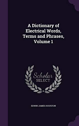 A Dictionary of Electrical Words, Terms and Phrases, Volume 1