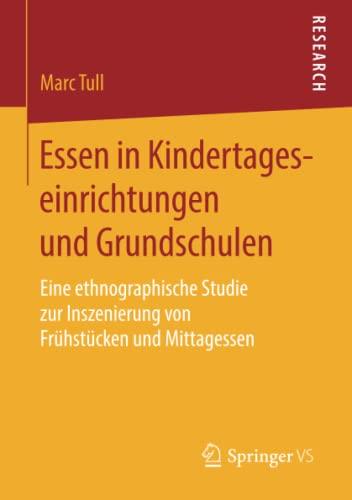 Essen in Kindertageseinrichtungen und Grundschulen: Eine ethnographische Studie zur Inszenierung von Frühstücken und Mittagessen