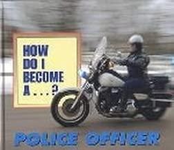 How Do I Become A...? - Police Officer