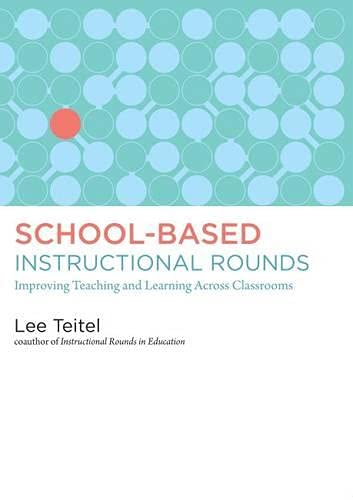 School Based Instructional Rounds Improving Teaching And Learning Across Classrooms