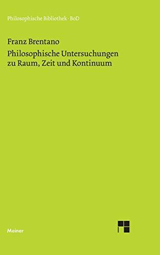 Philosophische Untersuchungen zu Raum, Zeit und Kontinuum (Philosophische Bibliothek)