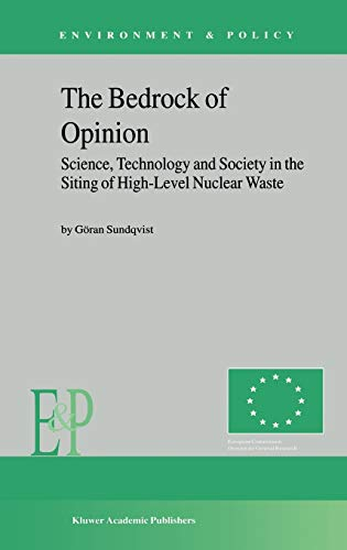 The Bedrock of Opinion: Science, Technology and Society in the Siting of High-Level Nuclear Waste: 32 (Environment & Policy)