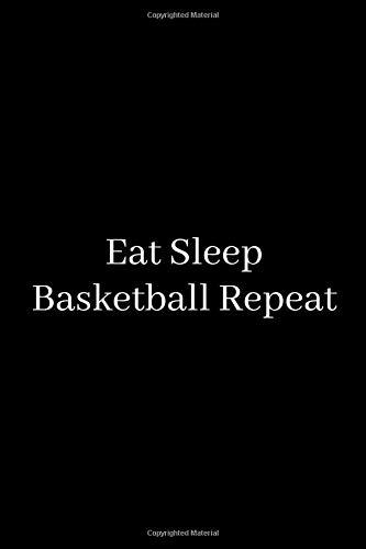 Eat Sleep Basketball Repeat: Blank Lined Journal Notebook, Funny basketball Notebook, basketball journal, basketball notebook, Ruled, Writing ... for ... Basketball Journal, Basketball Notebook.