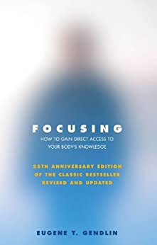 Focusing: How to Open Up Your Deeper Feelings and Intuition by [Eugene T. Gendlin]
