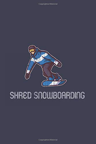 Shred Snowboarding: Vintage Retro Snowboard Journal | Notebook | Workbook For Snowboarding, Carving And Freestyle Fan - 6x9 - 120 Blank Lined Pages