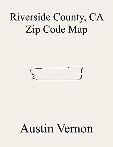 Riverside County, California Zip Code Map: Includes Perris Valley, Corona, Jurupa, Idyllwild, Desert Hot Springs, Coachella Valley, Lake Mathews, Palm ... Cathedral City-Palm D (English Edition)