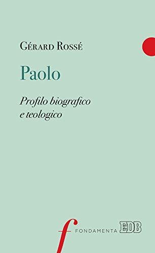 Paolo. Profilo biografico e teologico