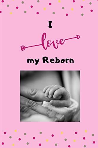 I love my Reborn: Tolles Notizbuch 110 Seiten - liniert - (6x9 /15.24 x 22.86 cm) - Geschenk an Reborn Mama Gift - Reborn Puppe - Reborn Baby