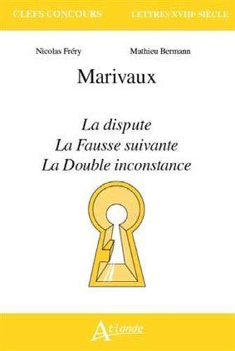 Marivaux : La Dispute ; La Fausse suivante ; La Double inconstance