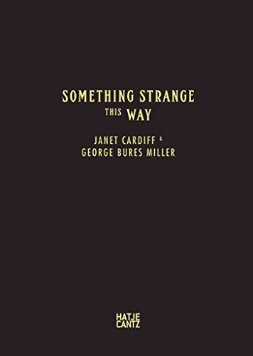 [(Janet Cardiff & George Bures Miller : Something Strange This Way)] [Edited by Aros Aarhus Kunstmuseum] published on (August, 2015)