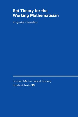Set Theory for the Working Mathematician (London Mathematical Society Student Texts)