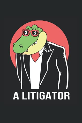A Litigator Notebook: Alligator Journal For Writing Cute Alligator Notepad For Students Lined Funny Alligator Book Gifts Journaling Alligator Notebook College Ruled