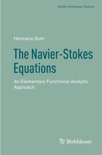 The Navier-Stokes Equations: An Elementary Functional Analytic Approach (Modern Birkh?user Classics) 2001 edition by Sohr, Hermann (2012) Paperback
