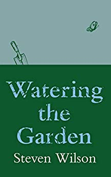 [Steven Wilson]のWatering the Garden (English Edition)
