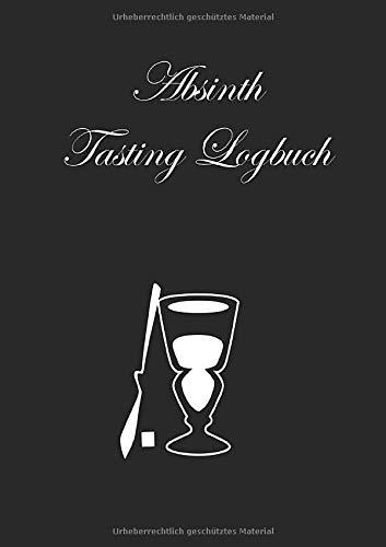 Absinth Tasting Logbuch: ein kleines Notizbuch für jeden Liebhaber des Wermutsschnaps mit 100 Rezensionsseiten