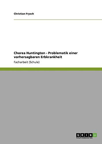 Chorea Huntington - Problematik einer vorhersagbaren Erbkrankheit