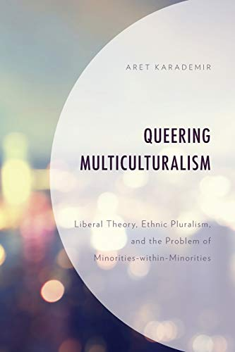 Queering Multiculturalism: Liberal Theory, Ethnic Pluralism, and the Problem of Minorities-within-minorities