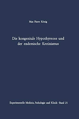 Die kongenitale Hypothyreose und der endemische Kretinismus (Experimentelle Medizin, Pathologie und Klinik, 21, Band 21)