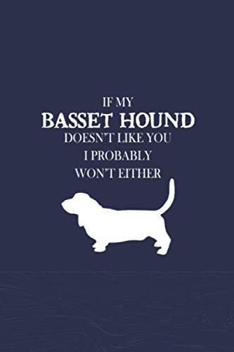 If My Basset Hound Doesn't Like You I Probably Won't Either: Birthday Gifts Ideas for Pet Lovers, Blank Lined Notebook for Baset Hound Lovers