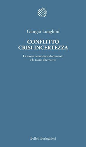 Conflitto crisi incertezza: La teoria economica dominante e le teorie alternative