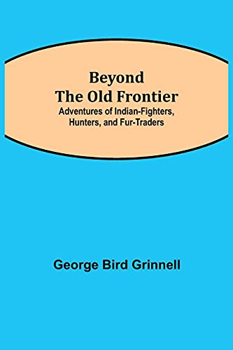 Beyond the Old Frontier; Adventures of Indian-Fighters, Hunters, and Fur-Traders