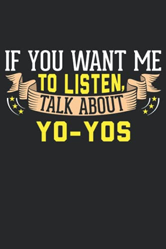 If You Want Me To Listen, Talk About Yo-Yos: 6x9 Lined Notebook, Journal, or Diary Gift - 120 Pages For People Who Love Yo-Yos