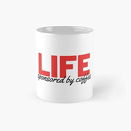 Life - Sponsored By Coffee Classic Mug 11 Ounce For Coffee, Tea, Chocolate Or Latte.