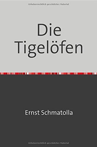 Die Tigelöfen: Eine Abhandlung der zum Schmelzen von Metall, Eisen und Stahl gebräuchtlichen, sowie vorgeschlagenenen Tiegelofen-Systeme Nachdruck 2018 Taschenbuch
