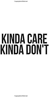 Kinda Care: Kinda Don't Notebook, Journal for Writing, Size 6