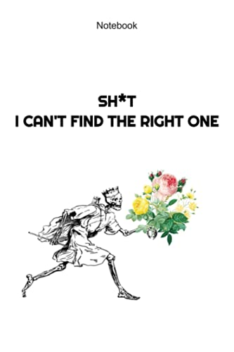 NOTEBOOK: S*IT I CAN T FIND THE RIGHT ONE: Funny Skeleton With Flowers - College Ruled 110 Pages - Small 6 x 9