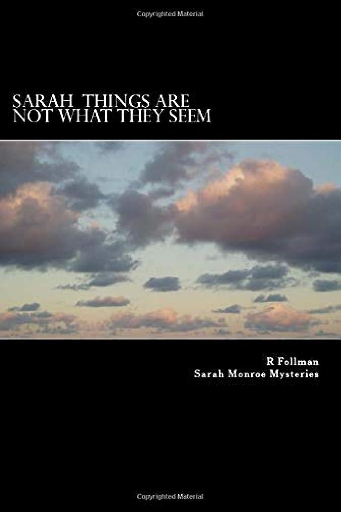 辞書これまでボタンSarah  Things Are Not What They Seem (Sarah Monroe Mysteries)
