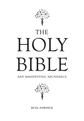 Bible: The Holy Bible And Manifesting Abundance (The Bible Truth Series Book 1)