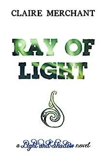 Ray of Light (Light and Shadow Series Book 4) by [Claire Merchant]
