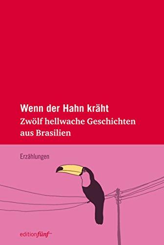 Wenn der Hahn kräht: Zwölf hellwache Geschichten aus Brasilien (edition fünf 17) (German Edition)