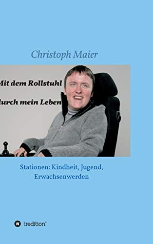 Mit dem Rollstuhl durch mein Leben: Stationen: Kindheit, Jugend, Erwachsenwerden