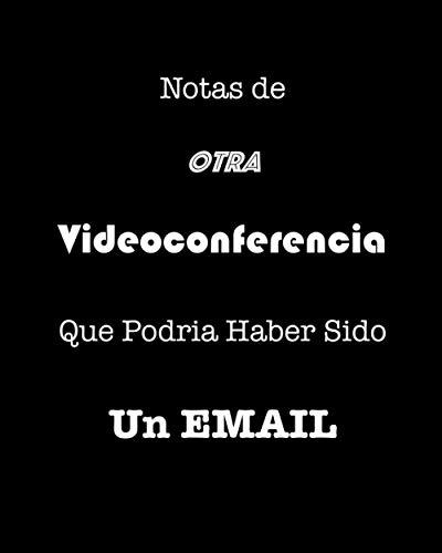 Notas de Otra Videoconferencia Que Podría Haber Sido Un Email: Cuaderno Divertido...