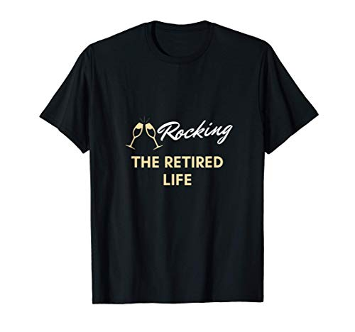Rocking the retired life T-Shirt