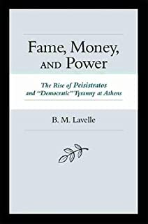 Fame Money and Power: The Rise of Peisistratos and Democratic Tyranny at Athens