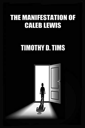 The Manifestation of Caleb Lewis (1st Edition, Ingram Publishers)