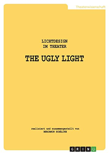 THE UGLY LIGHT. Lichtdesign im Theater
