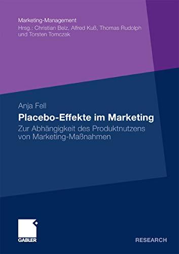 Placebo-Effekte im Marketing: Zur Abhängigkeit des Produktnutzens von Marketing-Maßnahmen (Marketing-Management)