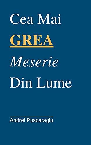 Cea Mai Grea Meserie Din Lume: Romanian Edition (Romansh Edition)