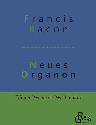 Neues Organon (Edition Werke der Weltliteratur)